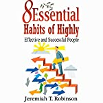 8 Essential Habits of Highly Effective and Successful People | Jeremiah T. Robinson