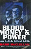 Blood, Money & Power: How L.B.J. Killed J.F.K.
