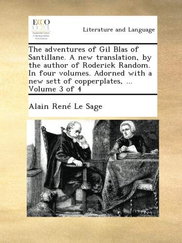 The adventures of Gil Blas of Santillane. A new translation, by the author of Roderick Random. In four volumes. Adorned with a new sett of copperplates, ...  Volume 3 of 4