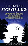 The Tao of Storytelling: 30 Ways to Create Empowering Stories to Live By