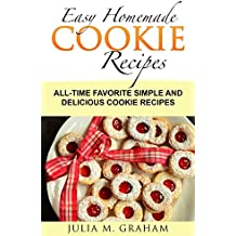 Easy Homemade Cookie Recipes: All-Time Favorite Simple and Delicious Cookie Recipes