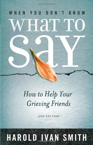When You Don't Know What to Say, 2nd Edition: How to Help Your Grieving Friends