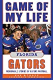 Game of My Life Florida Gators, Pat Dooley, 1613210094