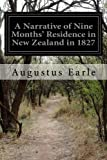 img - for A Narrative of Nine Months' Residence in New Zealand in 1827 by Augustus Earle (2014-12-24) book / textbook / text book