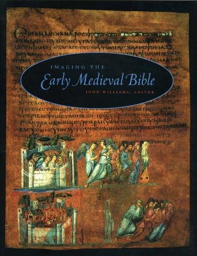 Imaging the Early Medieval Bible (Pennsylvania State Series in the History of the Book)