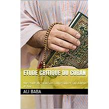 Etude critique du coran: Une étude du coran sans concession et sans langue de bois (French Edition)