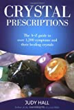 Crystal Prescriptions: The A-Z Guide to Over 1,200 Symptoms and Their Healing Crystals (Crystal Prescriptions )
