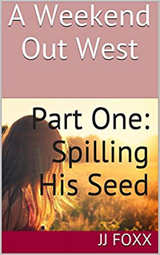 A Weekend Out West: Part One: Spilling His Seed