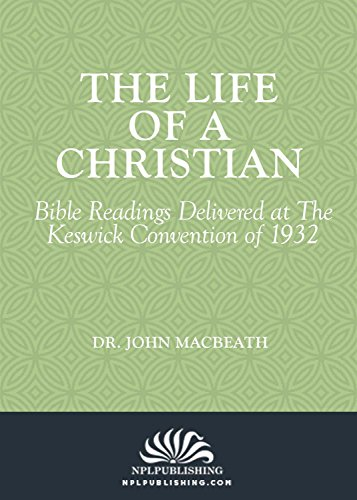 The Life of a Christian: Bible Readings Delivered at the Keswick Convention of 1932