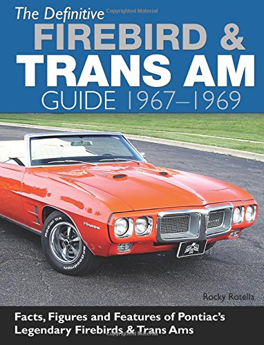 The Definitive Firebird & Trans Am Guide 1967-1969