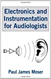 Electronics and Instrumentation for Audiologists, Paul James Moser, 0805855556