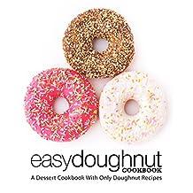 Easy Doughnut Cookbook: A Dessert Cookbook With Only Doughnut Recipes