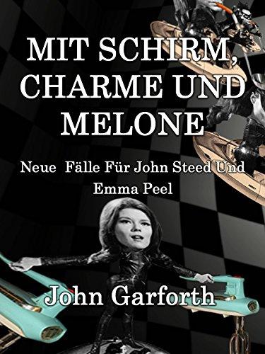 MIT SCHIRM, CHARME UND MELONE: Neue Fälle für John Steed und Emma Peel (German Edition)