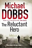The Reluctant Hero, Michael Dobbs, 1847393233