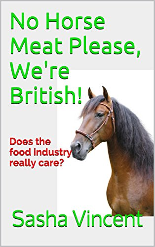 No Horse Meat Please, We're British!: Does the food industry really care?