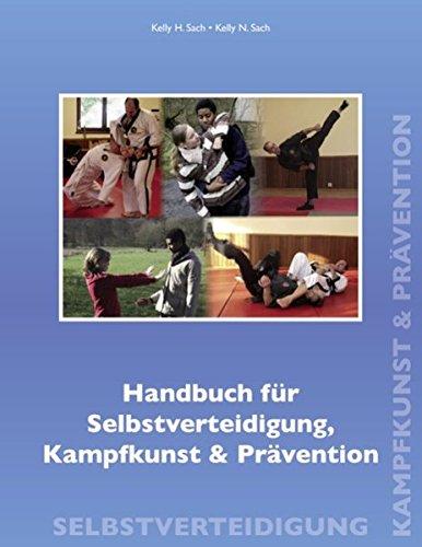 handbuch-fr-selbstverteidigung-kampfkunst-prvention-ein-nachschlagewerk-fr-anfnger-fortgeschrittene-und-sicherheitskrfte