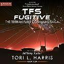 TFS Fugitive: The Terran Fleet Command Saga, Book 4 Hörbuch von Tori L. Harris Gesprochen von: Jeffrey Kafer