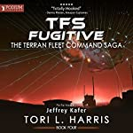 TFS Fugitive: The Terran Fleet Command Saga, Book 4 | Tori L. Harris
