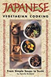 Japanese Vegetarian Cooking: From Simple Soups to Sushi (Vegetarian Cooking Series)