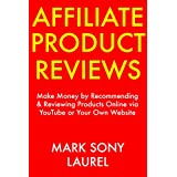 Affiliate Product Reviews: Make Money by Recommending & Reviewing Products Online via YouTube or Your Own Website
