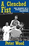 A Clenched Fist: The Making of a Golden Gloves Champion