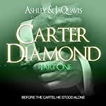 Carter Diamond: Before the Cartel He Stood Alone: Carter Diamond, Book 1 | Ashley & JaQuavis