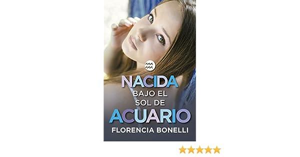 Amazon.com: Nacida bajo el sol de Acuario (Serie Nacidas 2) (Spanish Edition) eBook: Florencia Bonelli: Kindle Store