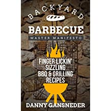 Backyard Barbecue Master Manifesto: Finger Lickin' Sizzling BBQ & Grilling Recipes