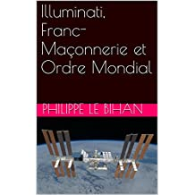 Illuminati, Franc-Maçonnerie et Ordre Mondial (French Edition)