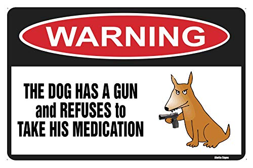 "The Dog Has a Gun and Refuses to Take His Medication - Novelty Laughing Funny Office Home Shop Décor Wall Plaque Decoration Sign, 12""x9"" .04"" Commercial Grade Aluminum (not tin Metal), Perfect Gift"