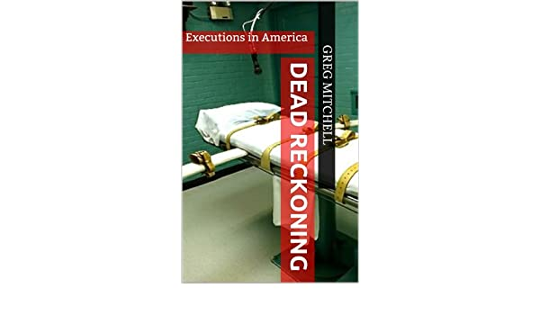DEAD RECKONING: Executions in America (English Edition ...
