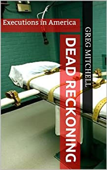 DEAD RECKONING: Executions in America by [Mitchell, Greg]