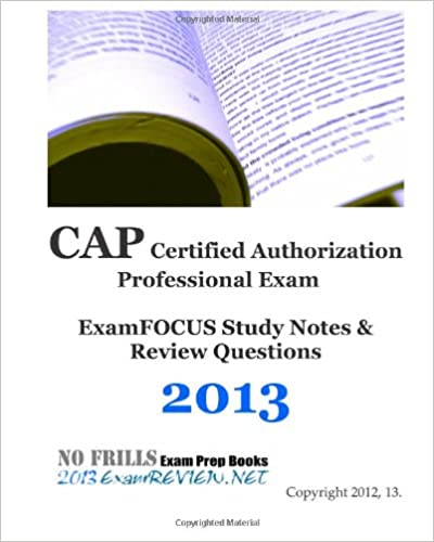 db055031c87 CAP Certified Authorization Professional Exam ExamFOCUS Study Notes    Review Questions 2013  Building your ISC2 exam readiness  ExamREVIEW   9781479377299  ...
