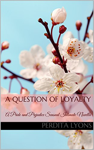 A Question of Loyalty: A Pride and Prejudice Sensual Intimate Novella (A Complicated Arrangement Book 2)