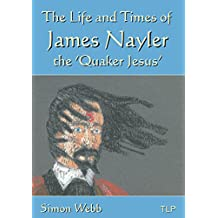 The Life and Times of James Nayler, the 'Quaker Jesus'