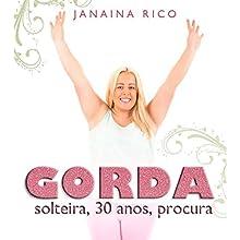 Gorda, solteira, 30 anos, procura Audiobook by Janaina Rico Narrated by Janaina Rico