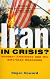 Iran in Crisis?  Nuclear Ambitions and the American Response