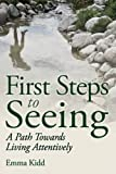 First Steps to Seeing: A Path Towards Living Attentively