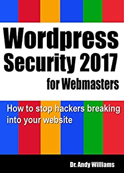 WordPress Security for Webmaster 2017: How to Stop Hackers Breaking into Your Website (Webmaster Series) by [Williams, Dr. Andy]