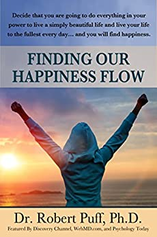 Finding Our Happiness Flow by [Dr. Robert Puff]