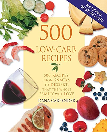 500 Low-Carb Recipes: 500 Recipes, from Snacks to Dessert, That the Whole Family Will Love by Dana Carpender