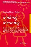 Making Meaning: Constructing Multimodal Perspectives of Language, Literacy, and Learning through Arts-based Early Childhood Education (Educating the Young Child)