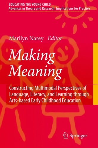 Making Meaning: Constructing Multimodal Perspectives of Language, Literacy, and Learning through Arts-based Early Childhood Education (Educating the Young Child) by Narey Marilyn