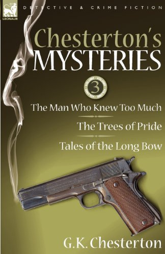 Chesterton's Mysteries: 3-The Man Who Knew Too Much, the Trees of Pride & Tales of the Long Bow by G. K. Chesterton (2009-08-20)