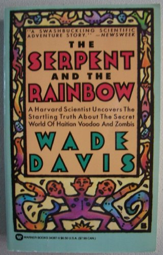 The Serpent and the Rainbow [ First Warner Books Printing: April 1987 ] (a Harvard scientist uncovers the startling truth about the secret world of Haitian voodoo and zombis)