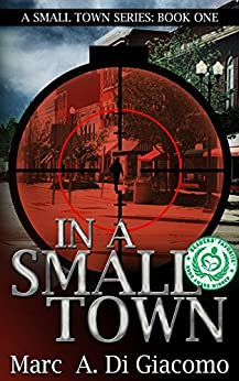 In A Small Town (A Small Town Series Book 1) by [DiGiacomo, Marc A.]