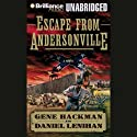 Escape from Andersonville: A Novel of the Civil War Audiobook by Gene Hackman, Daniel Lenihan Narrated by Christopher Lane