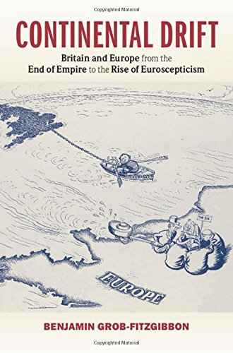 Download Continental Drift: Britain and Europe from the End of Empire to the Rise of Euroscepticism PDF