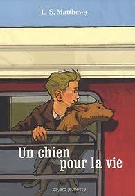 Un chien pour la vie : Ou l'histoire d'un voyage inoubliable par L.S. Matthews
