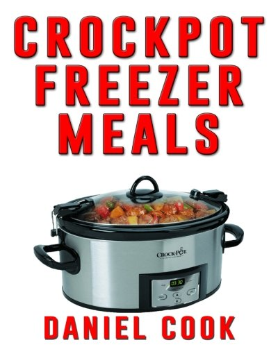 - Crockpot Freezer Meals - 2nd Edition: 110 Delicious Crockpot Freezer Meals (Crockpot Meals)